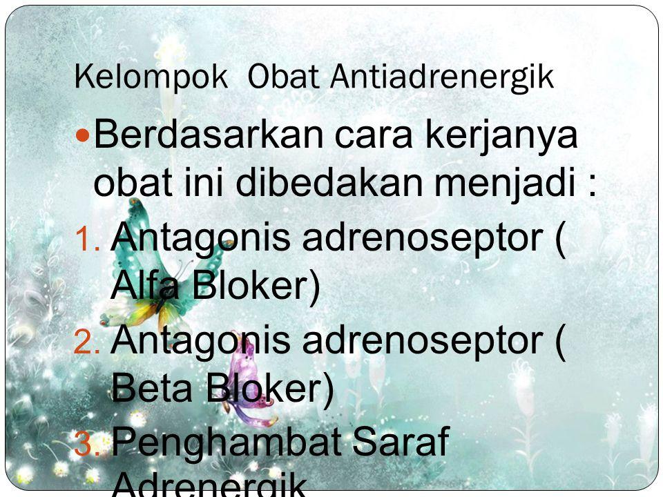 Kelompok Obat Antiadrenergik Berdasarkan cara kerjanya obat ini dibedakan menjadi :  Antagonis adrenoseptor ( Alfa Bloker)  Antagonis adrenoseptor
