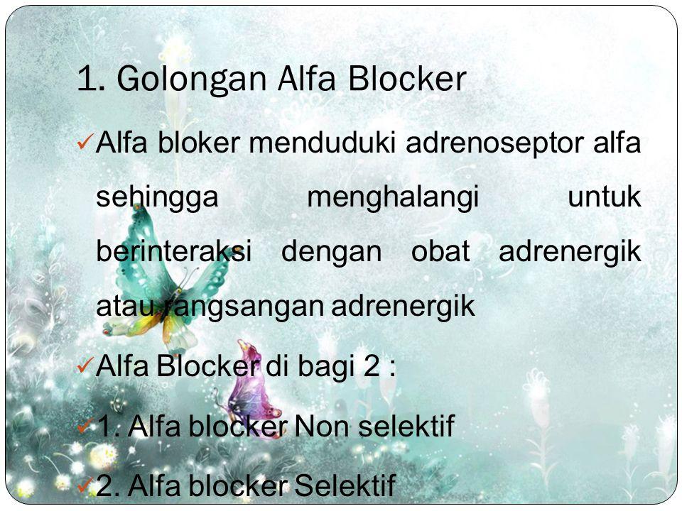 1. Golongan Alfa Blocker Alfa bloker menduduki adrenoseptor alfa sehingga menghalangi untuk berinteraksi dengan obat adrenergik atau rangsangan adrene