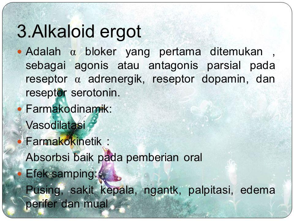 3.Alkaloid ergot Adalah α bloker yang pertama ditemukan, sebagai agonis atau antagonis parsial pada reseptor α adrenergik, reseptor dopamin, dan resep