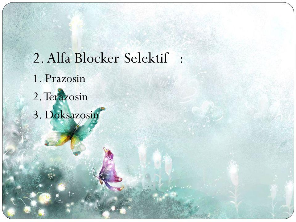 2. Alfa Blocker Selektif : 1. Prazosin 2. Terazosin 3. Doksazosin