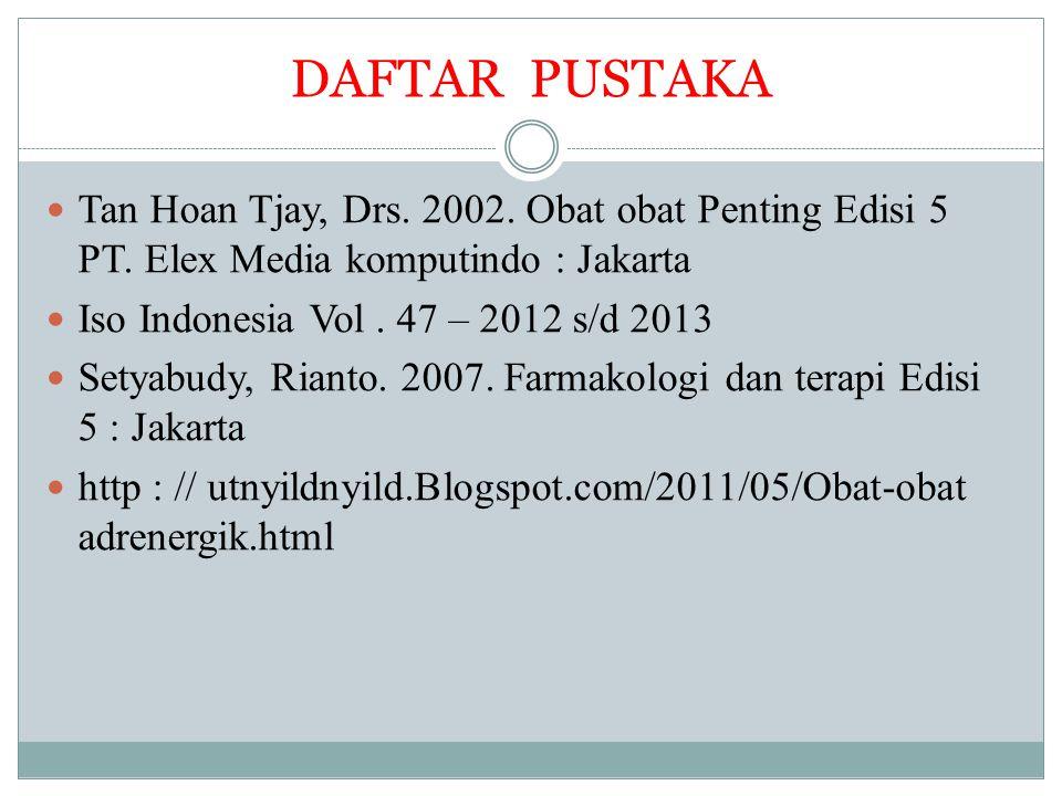 DAFTAR PUSTAKA Tan Hoan Tjay, Drs. 2002. Obat obat Penting Edisi 5 PT. Elex Media komputindo : Jakarta Iso Indonesia Vol. 47 – 2012 s/d 2013 Setyabudy