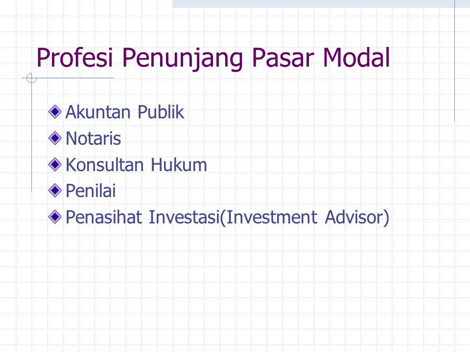 Profesi Penunjang Pasar Modal Akuntan Publik Notaris Konsultan Hukum Penilai Penasihat Investasi(Investment Advisor)