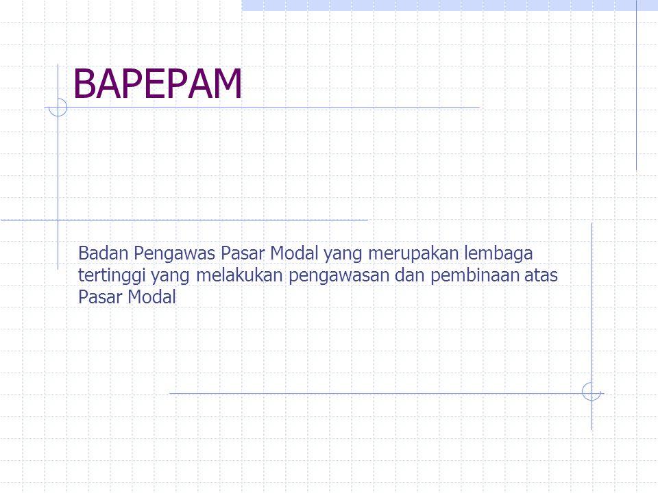 BAPEPAM Badan Pengawas Pasar Modal yang merupakan lembaga tertinggi yang melakukan pengawasan dan pembinaan atas Pasar Modal