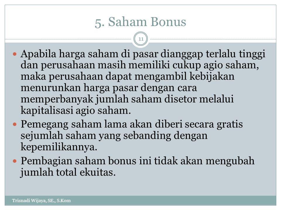 5. Saham Bonus Trisnadi Wijaya, SE., S.Kom 11 Apabila harga saham di pasar dianggap terlalu tinggi dan perusahaan masih memiliki cukup agio saham, mak