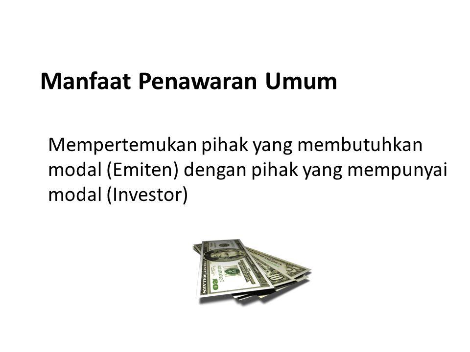 Manfaat Penawaran Umum Mempertemukan pihak yang membutuhkan modal (Emiten) dengan pihak yang mempunyai modal (Investor)