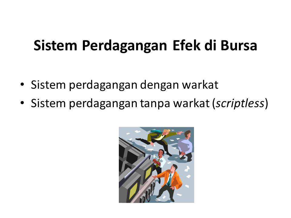 Sistem Perdagangan Efek di Bursa Sistem perdagangan dengan warkat Sistem perdagangan tanpa warkat (scriptless)
