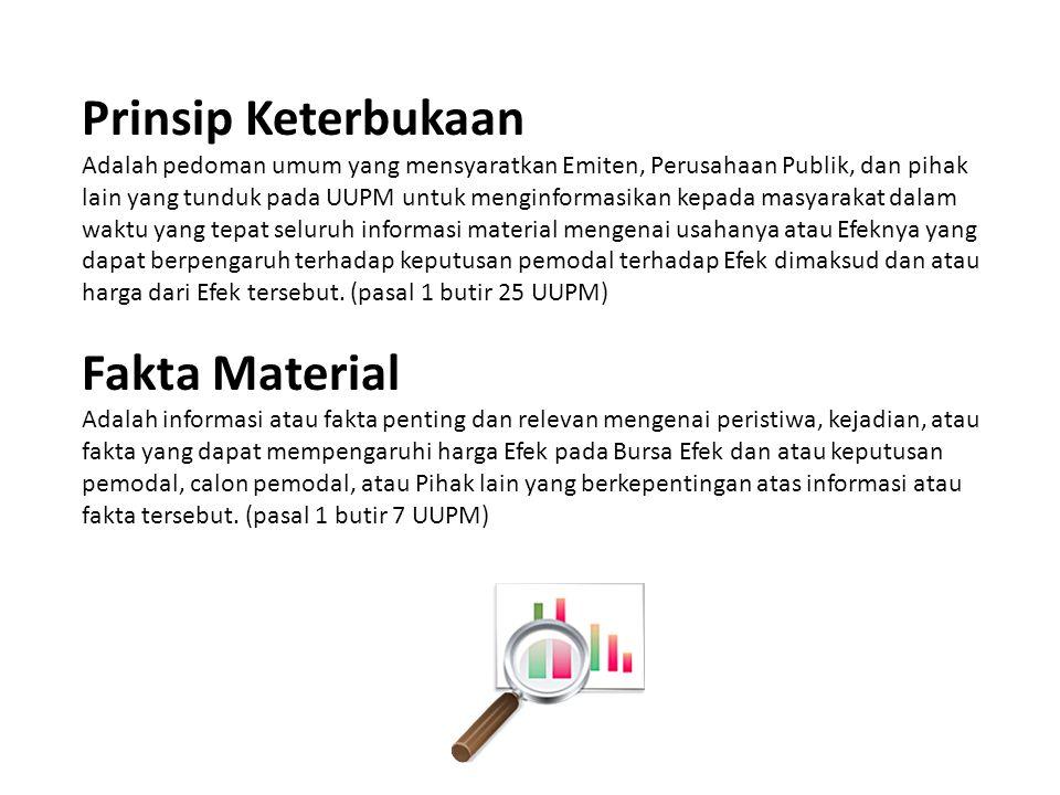 Prinsip Keterbukaan Adalah pedoman umum yang mensyaratkan Emiten, Perusahaan Publik, dan pihak lain yang tunduk pada UUPM untuk menginformasikan kepad