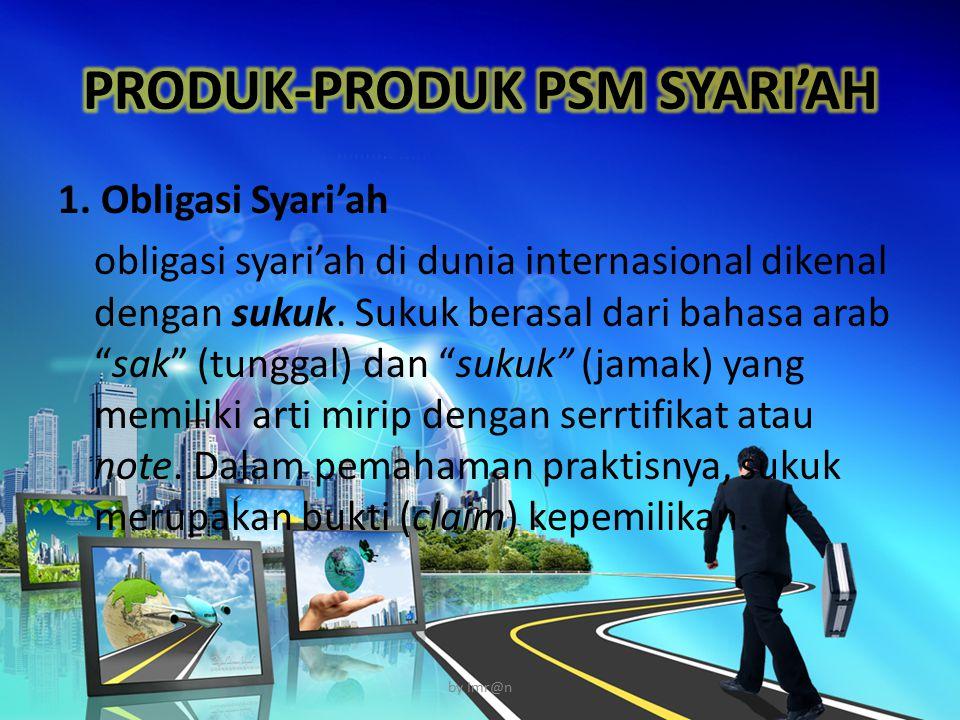 """1. Obligasi Syari'ah obligasi syari'ah di dunia internasional dikenal dengan sukuk. Sukuk berasal dari bahasa arab """"sak"""" (tunggal) dan """"sukuk"""" (jamak)"""