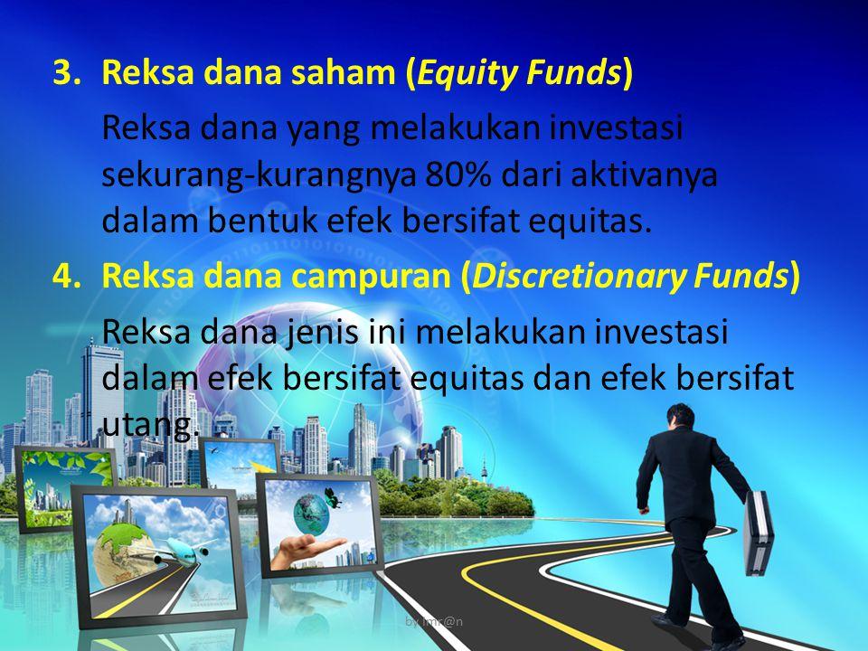 3.Reksa dana saham (Equity Funds) Reksa dana yang melakukan investasi sekurang-kurangnya 80% dari aktivanya dalam bentuk efek bersifat equitas. 4.Reks