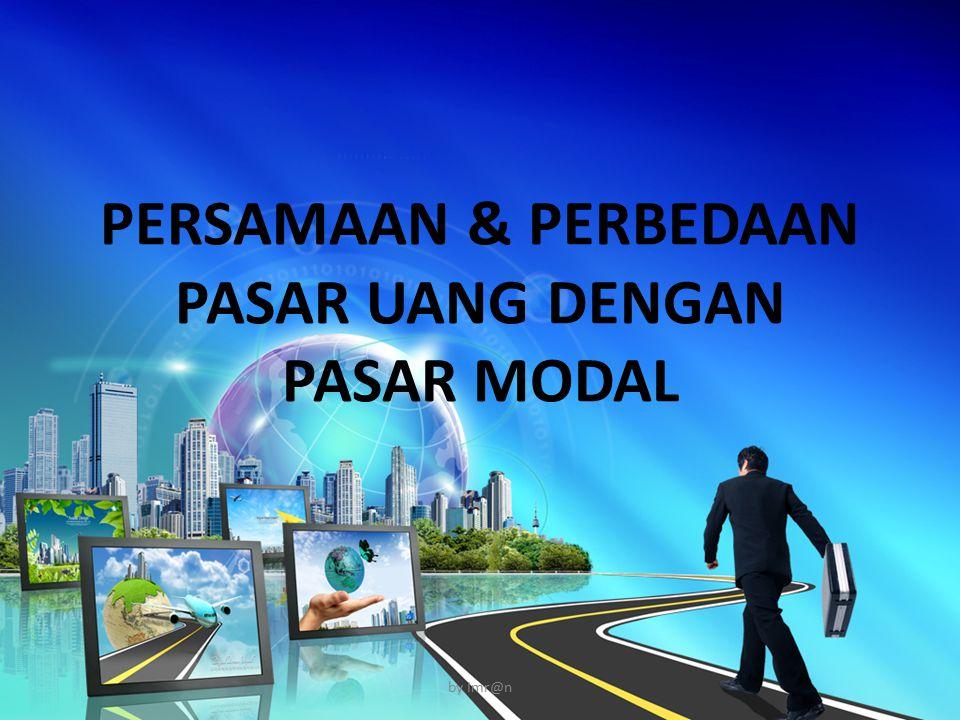 PERSAMAAN & PERBEDAAN PASAR UANG DENGAN PASAR MODAL by Imr@n