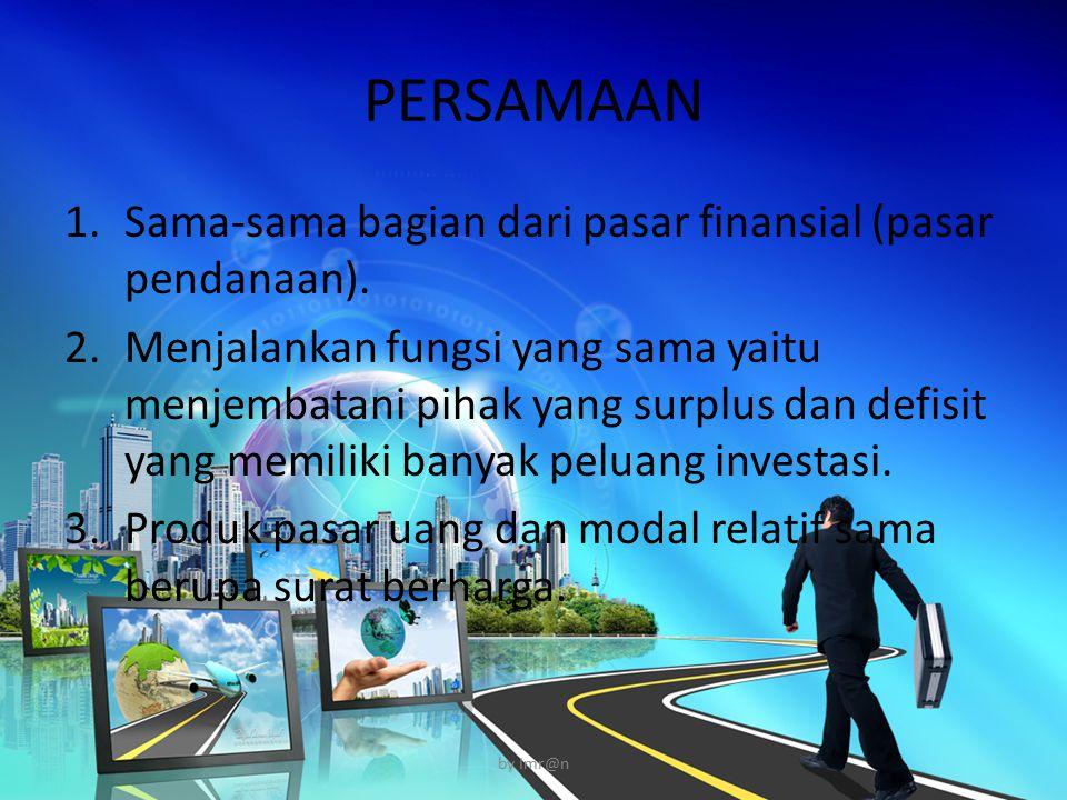 PERSAMAAN 1.Sama-sama bagian dari pasar finansial (pasar pendanaan). 2.Menjalankan fungsi yang sama yaitu menjembatani pihak yang surplus dan defisit