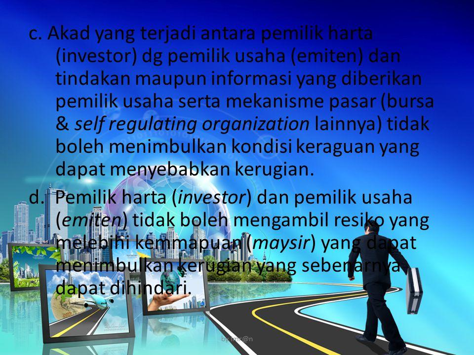c. Akad yang terjadi antara pemilik harta (investor) dg pemilik usaha (emiten) dan tindakan maupun informasi yang diberikan pemilik usaha serta mekani