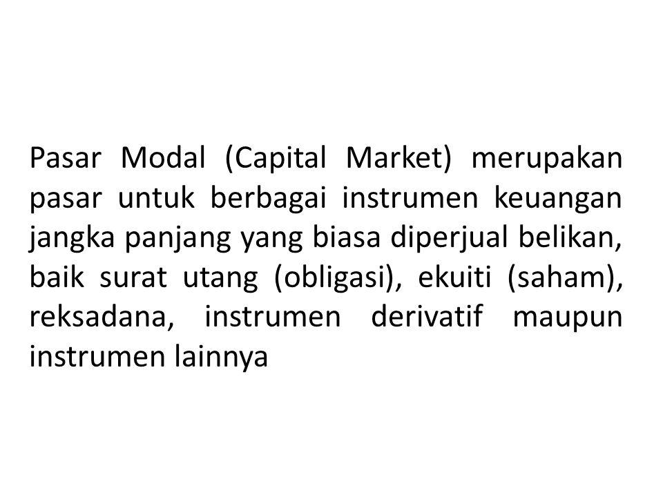 Pasar Modal (Capital Market) merupakan pasar untuk berbagai instrumen keuangan jangka panjang yang biasa diperjual belikan, baik surat utang (obligasi