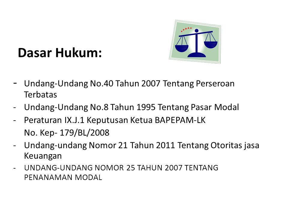 Dasar Hukum: - Undang-Undang No.40 Tahun 2007 Tentang Perseroan Terbatas -Undang-Undang No.8 Tahun 1995 Tentang Pasar Modal -Peraturan IX.J.1 Keputusa