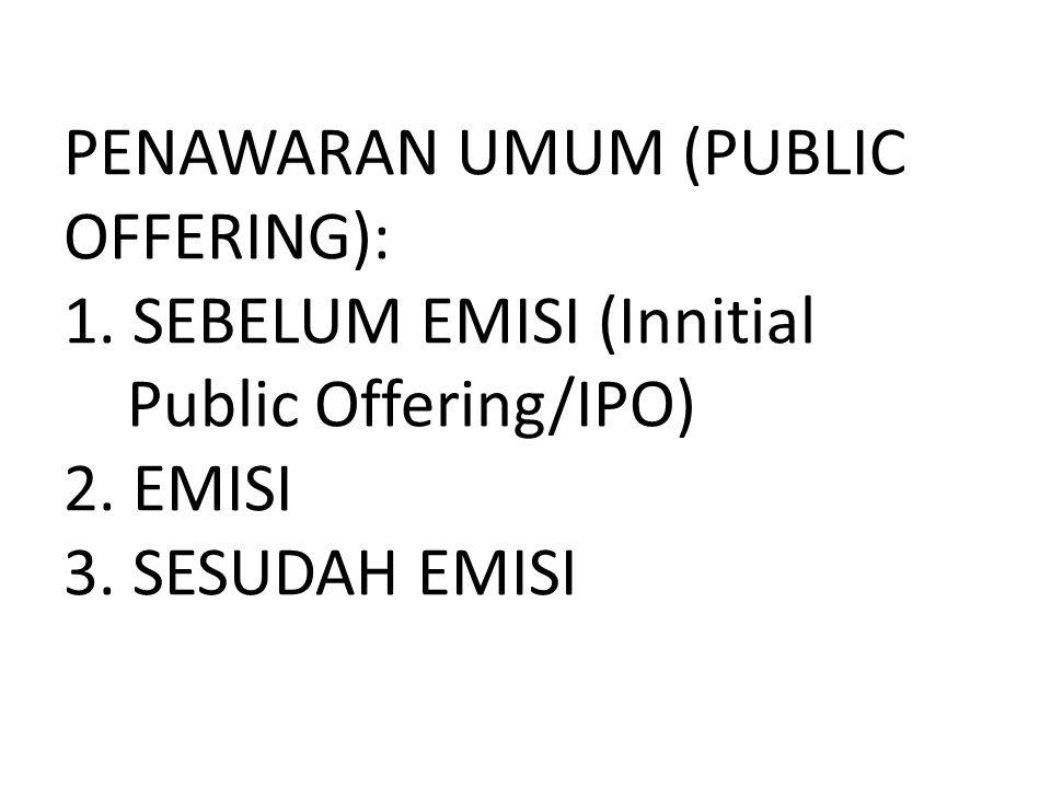 PENAWARAN UMUM (PUBLIC OFFERING): 1. SEBELUM EMISI (Innitial Public Offering/IPO) 2. EMISI 3. SESUDAH EMISI