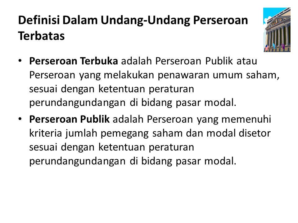 Definisi Dalam Undang-Undang Perseroan Terbatas Perseroan Terbuka adalah Perseroan Publik atau Perseroan yang melakukan penawaran umum saham, sesuai d