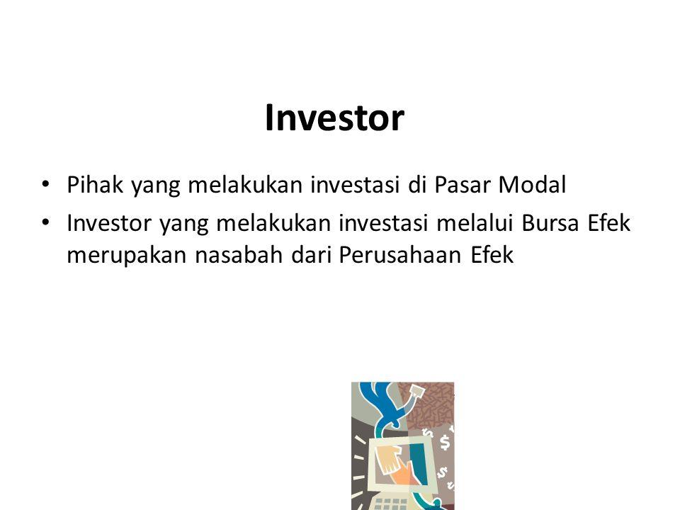 Investor Pihak yang melakukan investasi di Pasar Modal Investor yang melakukan investasi melalui Bursa Efek merupakan nasabah dari Perusahaan Efek