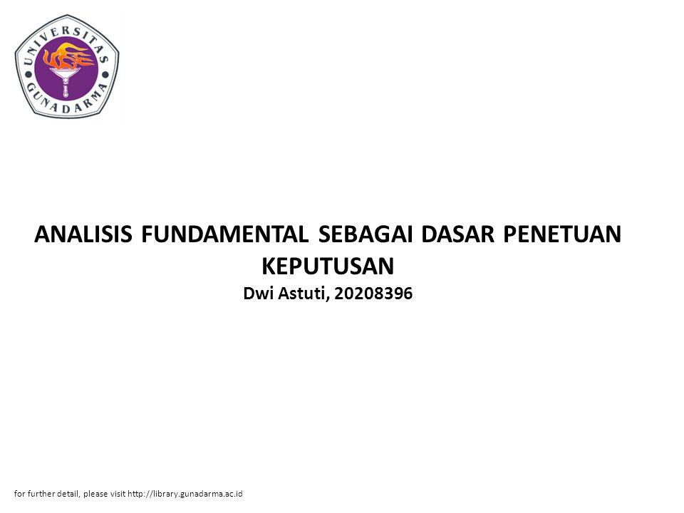 ANALISIS FUNDAMENTAL SEBAGAI DASAR PENETUAN KEPUTUSAN Dwi Astuti, 20208396 for further detail, please visit http://library.gunadarma.ac.id