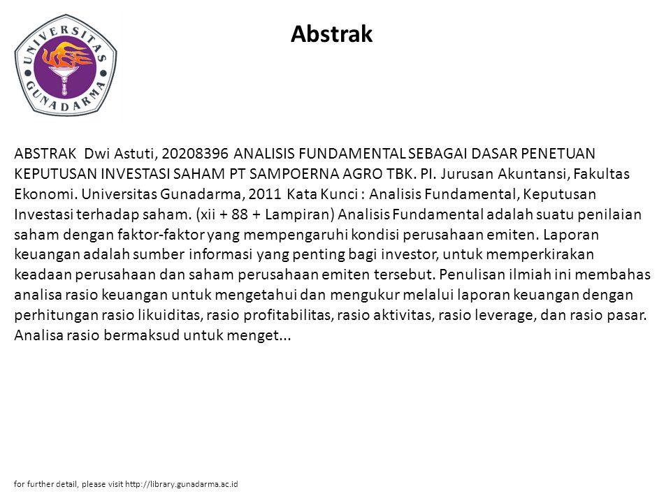 Abstrak ABSTRAK Dwi Astuti, 20208396 ANALISIS FUNDAMENTAL SEBAGAI DASAR PENETUAN KEPUTUSAN INVESTASI SAHAM PT SAMPOERNA AGRO TBK. PI. Jurusan Akuntans