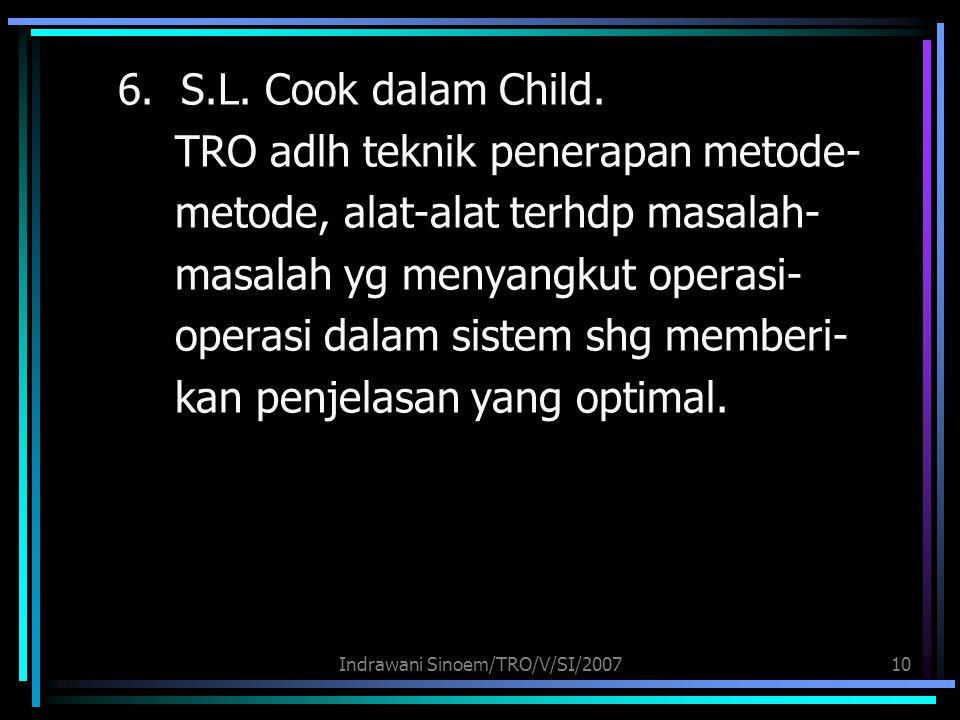Indrawani Sinoem/TRO/V/SI/200710 6. S.L. Cook dalam Child. TRO adlh teknik penerapan metode- metode, alat-alat terhdp masalah- masalah yg menyangkut o
