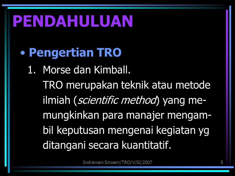 Indrawani Sinoem/TRO/V/SI/20075 PENDAHULUAN Pengertian TRO 1. Morse dan Kimball. TRO merupakan teknik atau metode ilmiah (scientific method) yang me-
