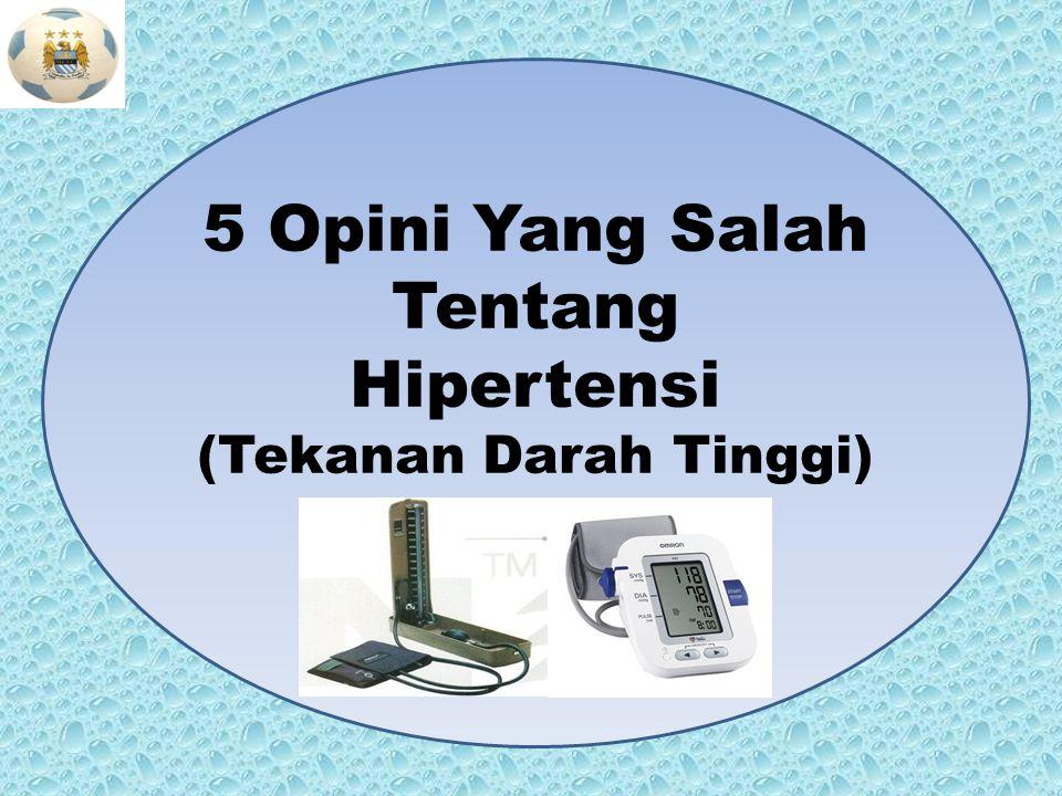 5 Opini Yang Salah Tentang Hipertensi (Tekanan Darah Tinggi)
