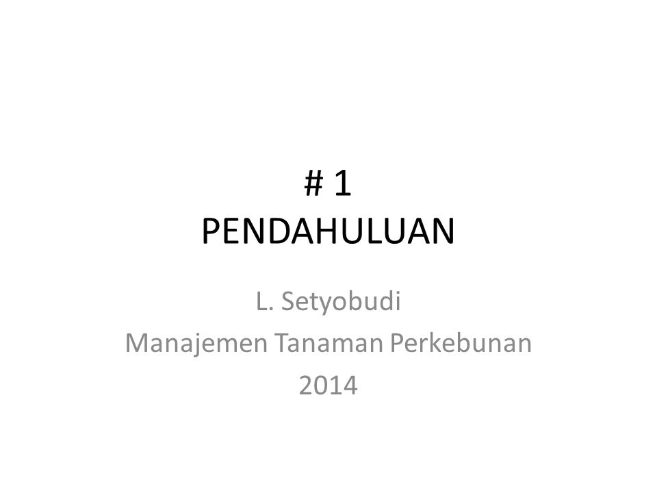 # 1 PENDAHULUAN L. Setyobudi Manajemen Tanaman Perkebunan 2014