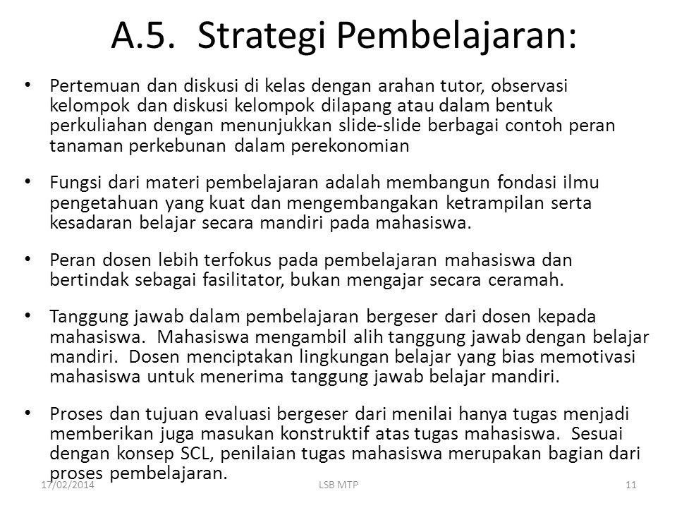 A.5. Strategi Pembelajaran: Pertemuan dan diskusi di kelas dengan arahan tutor, observasi kelompok dan diskusi kelompok dilapang atau dalam bentuk per