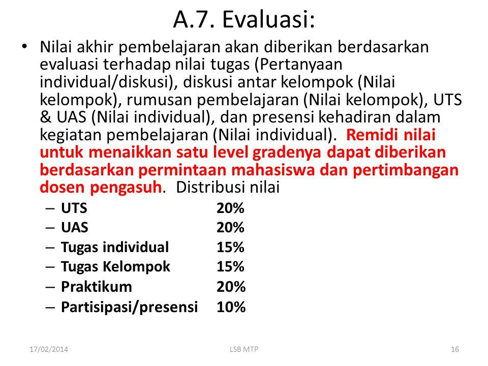A.7.Evaluasi: Nilai akhir pembelajaran akan diberikan berdasarkan evaluasi terhadap nilai tugas (Pertanyaan individual/diskusi), diskusi antar kelompo