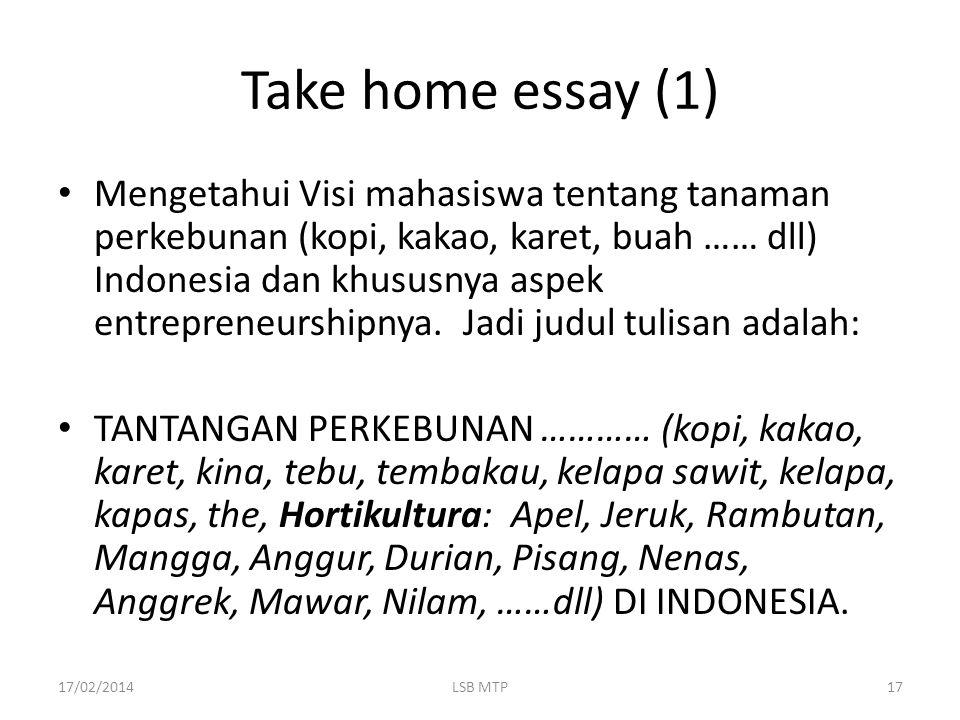Take home essay (1) Mengetahui Visi mahasiswa tentang tanaman perkebunan (kopi, kakao, karet, buah …… dll) Indonesia dan khususnya aspek entrepreneurs