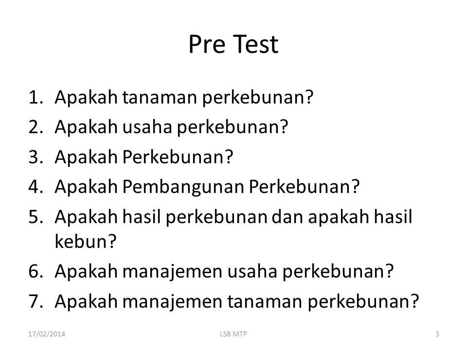 Pre Test 1.Apakah tanaman perkebunan? 2.Apakah usaha perkebunan? 3.Apakah Perkebunan? 4.Apakah Pembangunan Perkebunan? 5.Apakah hasil perkebunan dan a