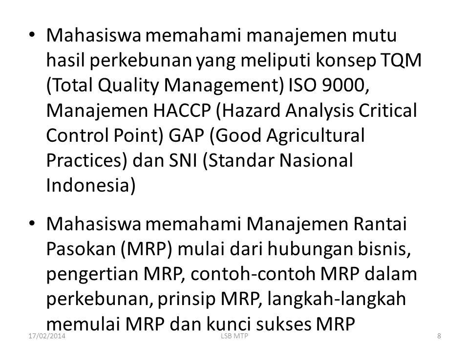 Mahasiswa memahami manajemen mutu hasil perkebunan yang meliputi konsep TQM (Total Quality Management) ISO 9000, Manajemen HACCP (Hazard Analysis Crit