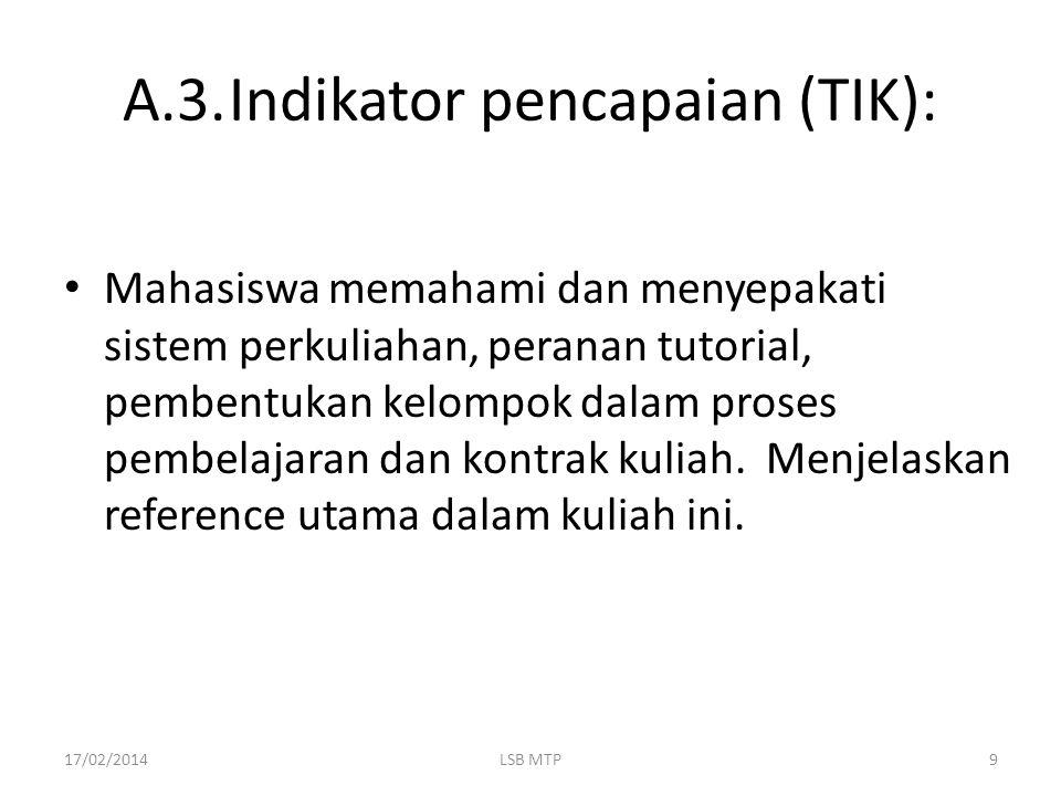 A.3.Indikator pencapaian (TIK): Mahasiswa memahami dan menyepakati sistem perkuliahan, peranan tutorial, pembentukan kelompok dalam proses pembelajara