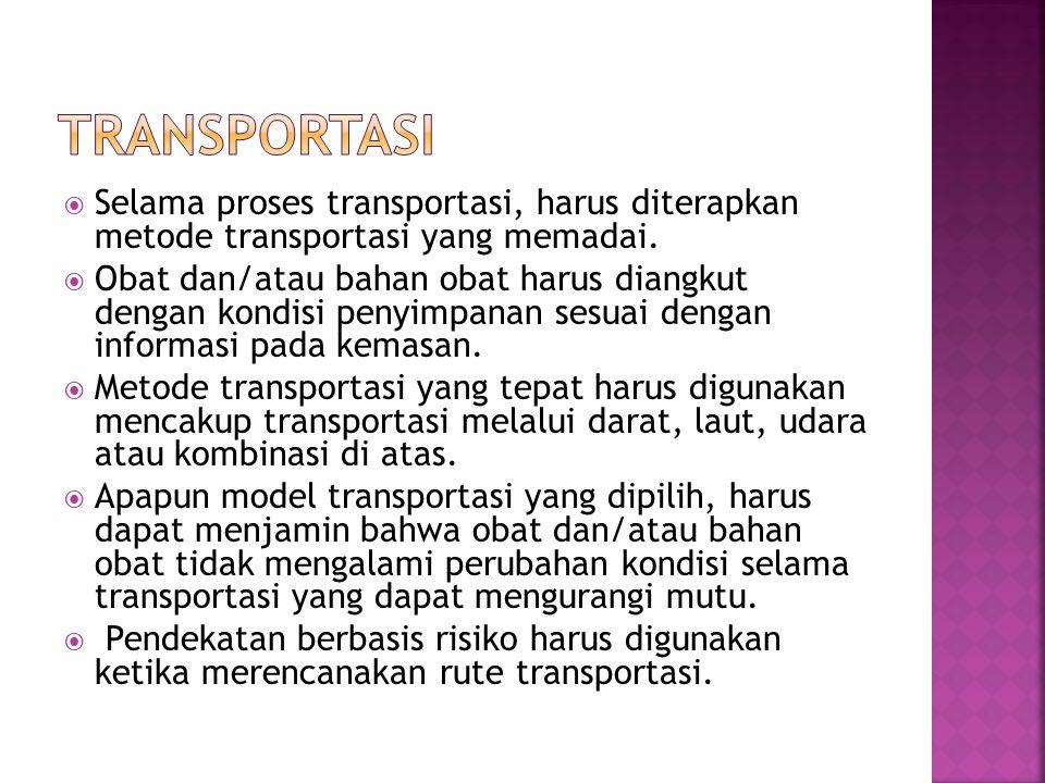  Selama proses transportasi, harus diterapkan metode transportasi yang memadai.
