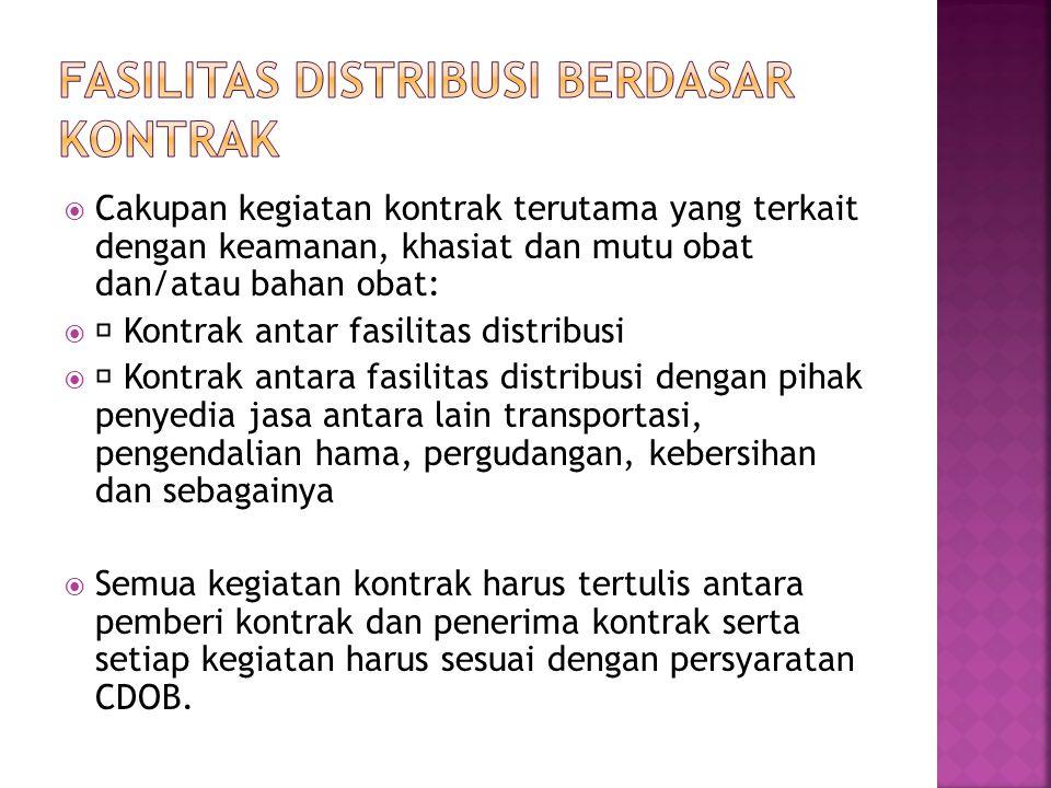  Cakupan kegiatan kontrak terutama yang terkait dengan keamanan, khasiat dan mutu obat dan/atau bahan obat:   Kontrak antar fasilitas distribusi   Kontrak antara fasilitas distribusi dengan pihak penyedia jasa antara lain transportasi, pengendalian hama, pergudangan, kebersihan dan sebagainya  Semua kegiatan kontrak harus tertulis antara pemberi kontrak dan penerima kontrak serta setiap kegiatan harus sesuai dengan persyaratan CDOB.