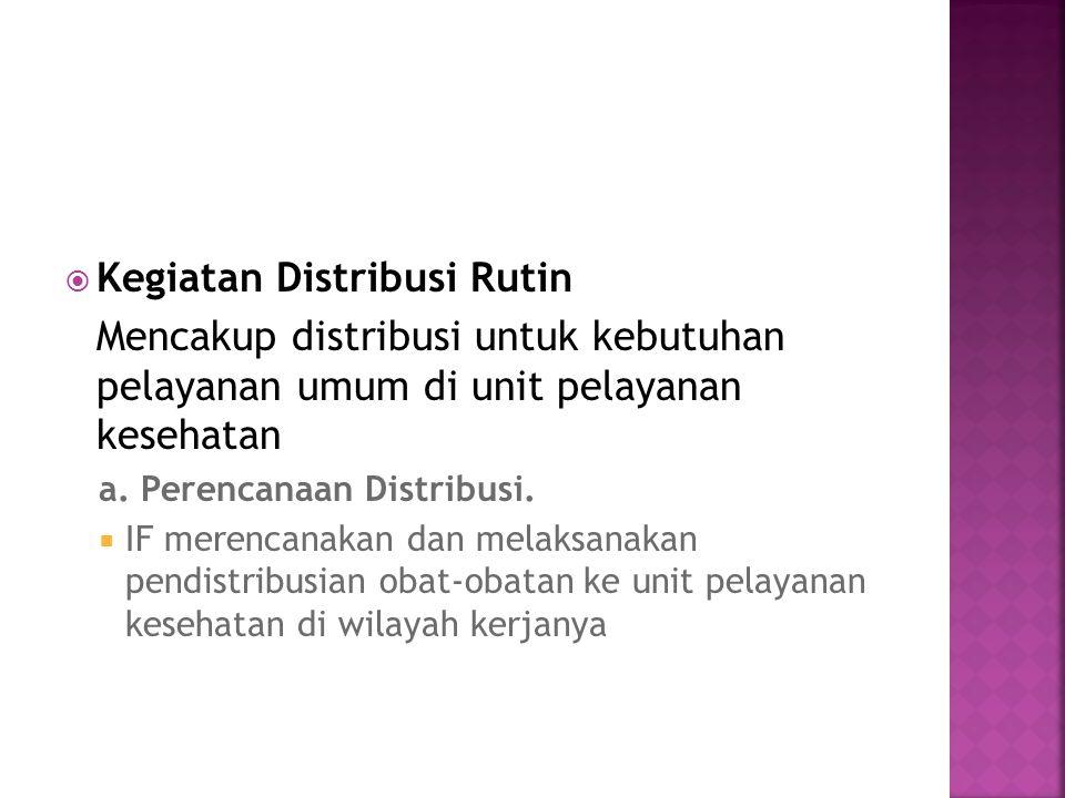  Kegiatan Distribusi Rutin Mencakup distribusi untuk kebutuhan pelayanan umum di unit pelayanan kesehatan a.