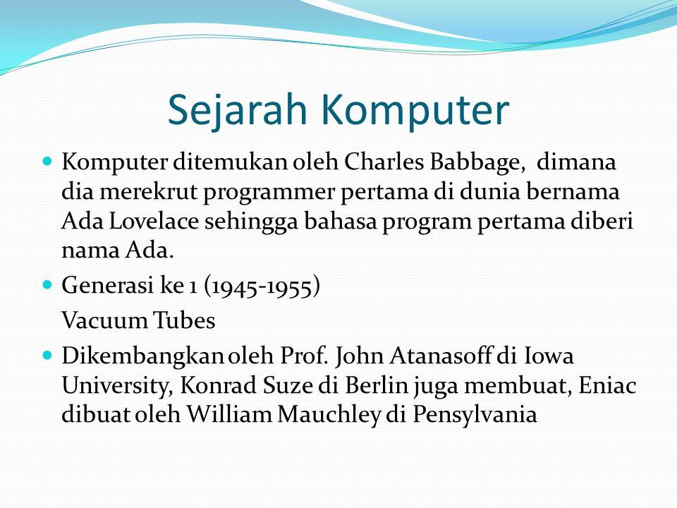 Sejarah Komputer Komputer ditemukan oleh Charles Babbage, dimana dia merekrut programmer pertama di dunia bernama Ada Lovelace sehingga bahasa program pertama diberi nama Ada.