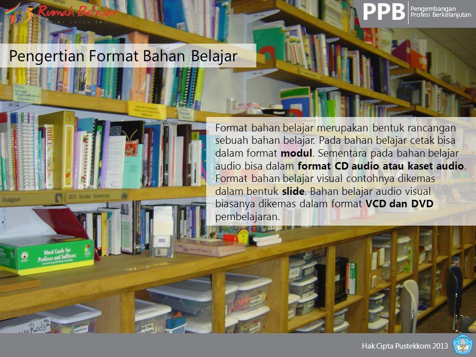 PPB Pengembangan Profesi Berkelanjutan Hak Cipta Pustekkom 2013 Pengertian Format Bahan Belajar Format bahan belajar merupakan bentuk rancangan sebuah bahan belajar.