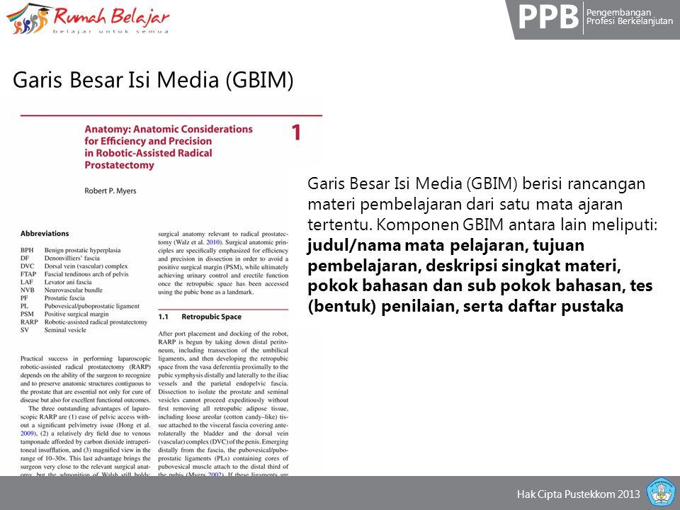 PPB Pengembangan Profesi Berkelanjutan Hak Cipta Pustekkom 2013 Garis Besar Isi Media (GBIM) Garis Besar Isi Media (GBIM) berisi rancangan materi pembelajaran dari satu mata ajaran tertentu.