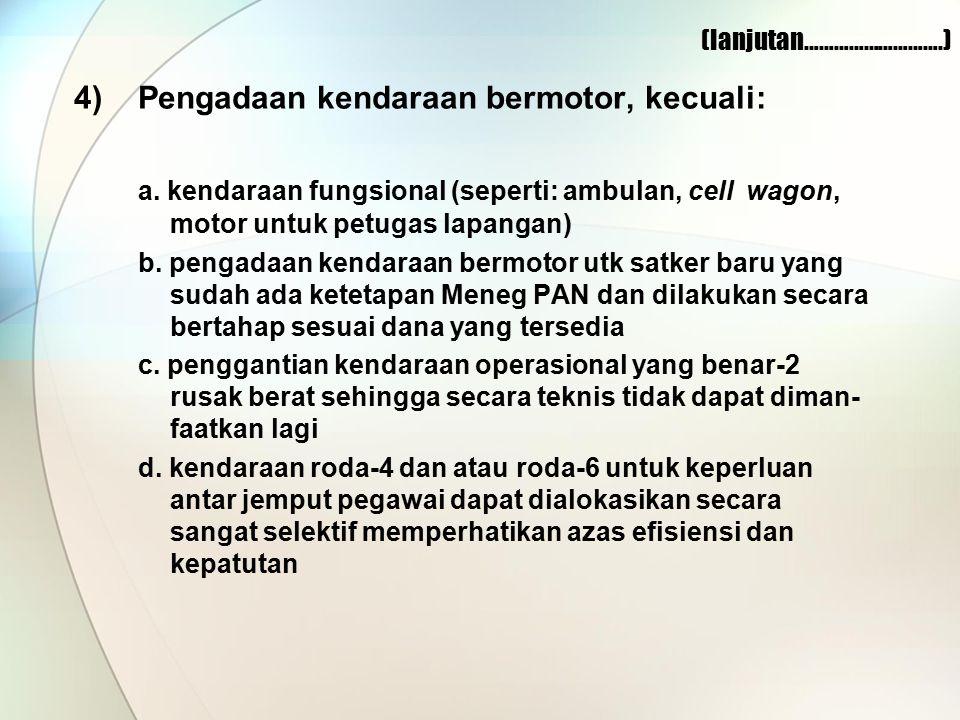 (lanjutan……………………….) 4)Pengadaan kendaraan bermotor, kecuali: a.