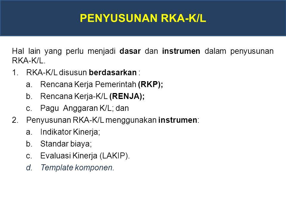 Hal lain yang perlu menjadi dasar dan instrumen dalam penyusunan RKA-K/L.