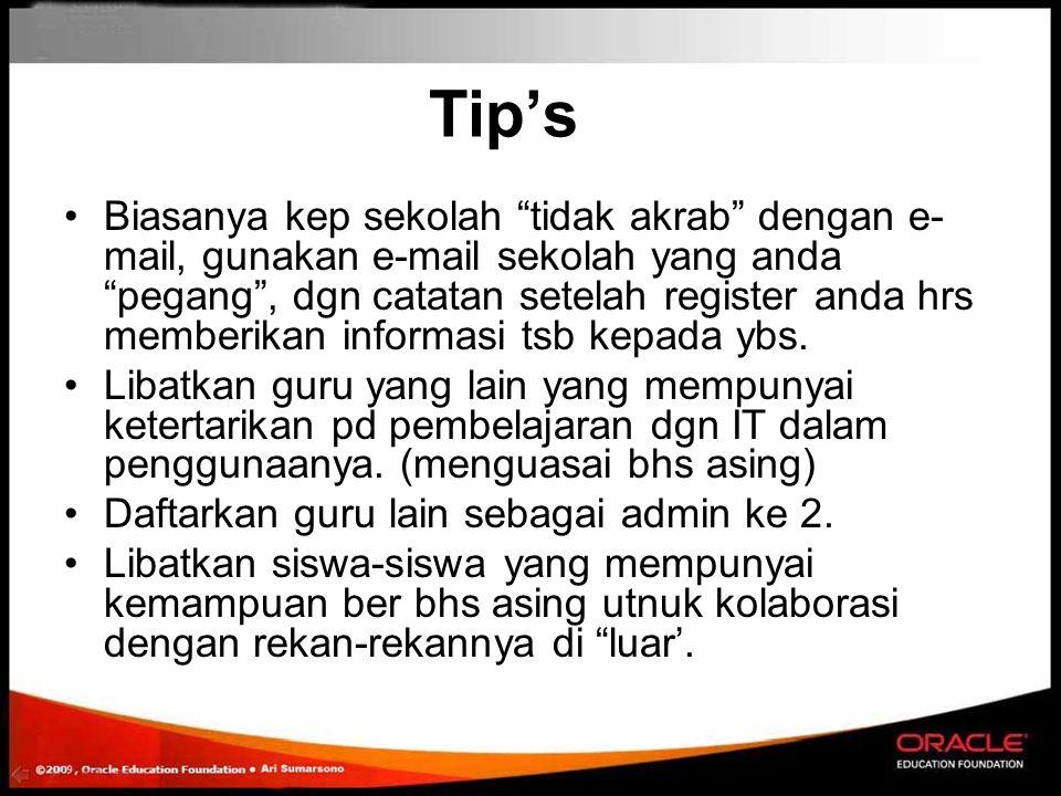 Tip's Biasanya kep sekolah tidak akrab dengan e- mail, gunakan e-mail sekolah yang anda pegang , dgn catatan setelah register anda hrs memberikan informasi tsb kepada ybs.
