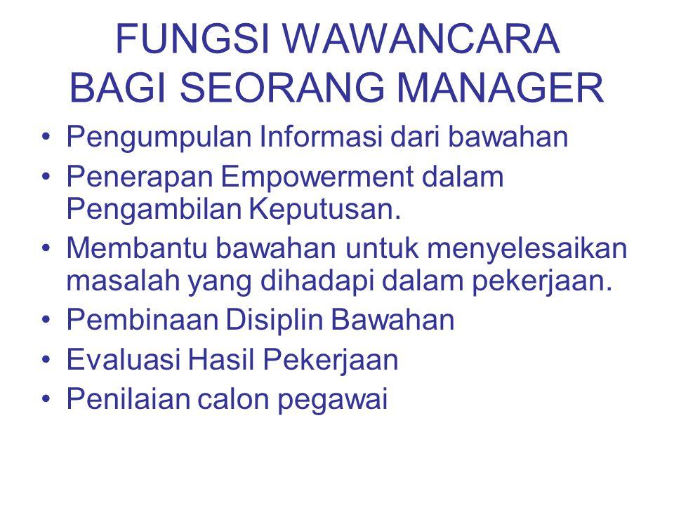 FUNGSI WAWANCARA BAGI SEORANG MANAGER Pengumpulan Informasi dari bawahan Penerapan Empowerment dalam Pengambilan Keputusan. Membantu bawahan untuk men