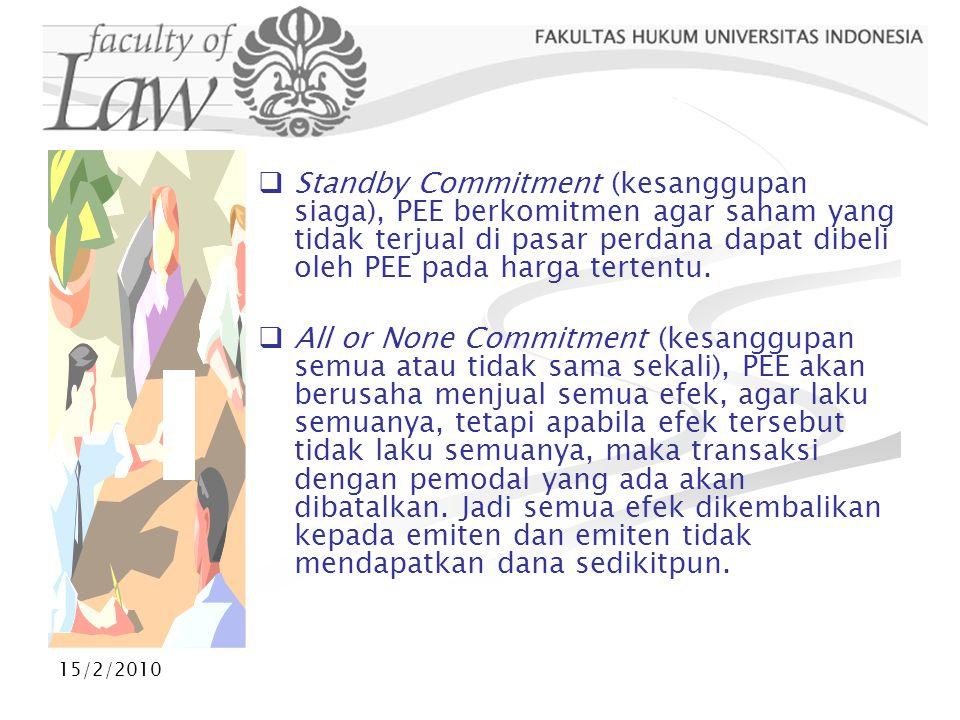 15/2/2010  Standby Commitment (kesanggupan siaga), PEE berkomitmen agar saham yang tidak terjual di pasar perdana dapat dibeli oleh PEE pada harga te