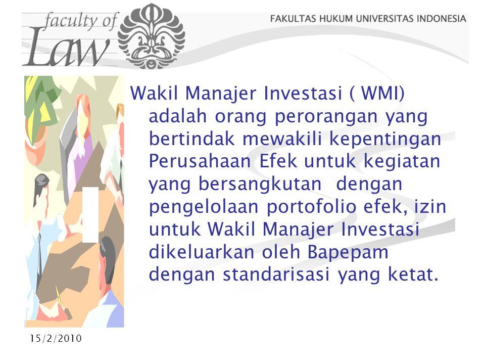 15/2/2010 Wakil Manajer Investasi ( WMI) adalah orang perorangan yang bertindak mewakili kepentingan Perusahaan Efek untuk kegiatan yang bersangkutan