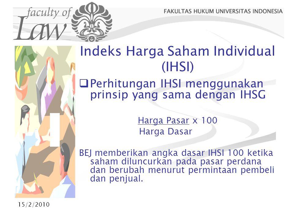 15/2/2010 Indeks Harga Saham Individual (IHSI)  Perhitungan IHSI menggunakan prinsip yang sama dengan IHSG Harga Pasar x 100 Harga Dasar BEJ memberik