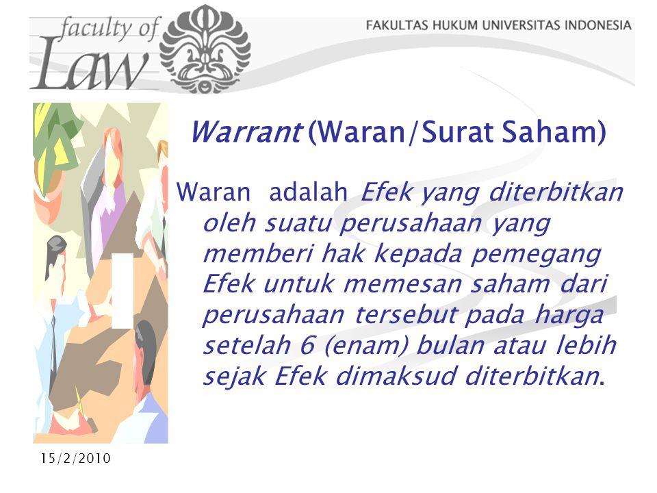 15/2/2010 Warrant (Waran/Surat Saham) Waran adalah Efek yang diterbitkan oleh suatu perusahaan yang memberi hak kepada pemegang Efek untuk memesan sah