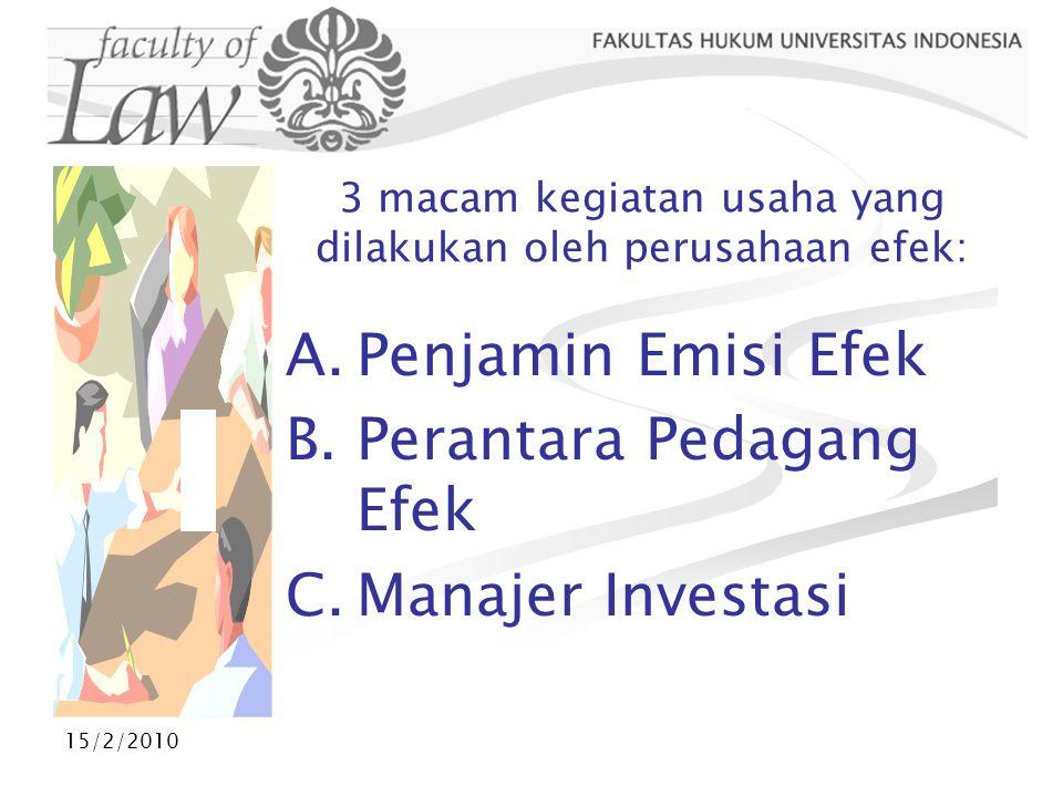 15/2/2010 3 macam kegiatan usaha yang dilakukan oleh perusahaan efek: A.Penjamin Emisi Efek B.Perantara Pedagang Efek C.Manajer Investasi