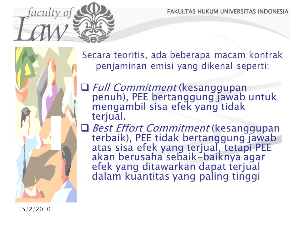 15/2/2010 Secara teoritis, ada beberapa macam kontrak penjaminan emisi yang dikenal seperti:  Full Commitment (kesanggupan penuh), PEE bertanggung ja