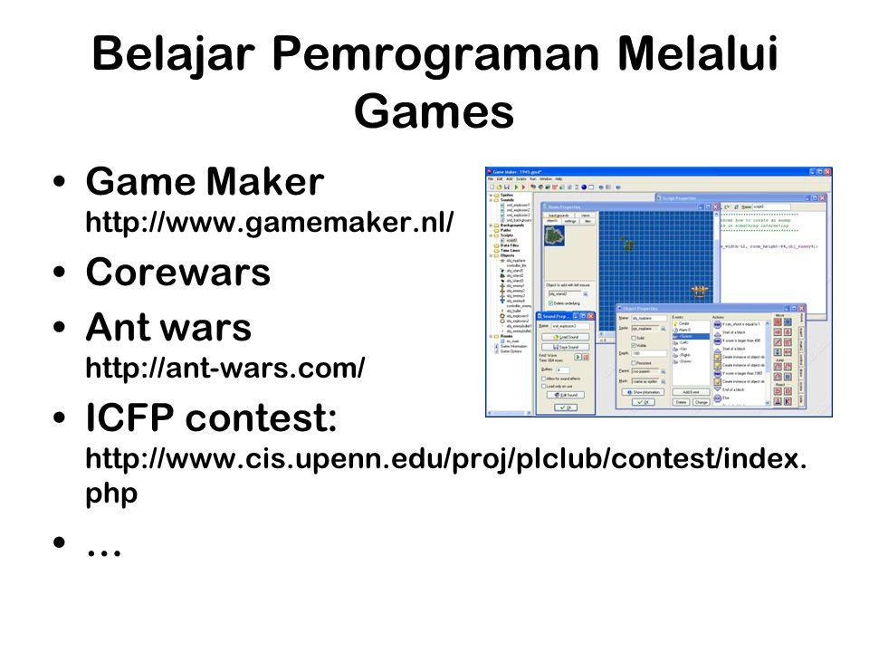 Belajar Pemrograman Melalui Games Game Maker http://www.gamemaker.nl/ Corewars Ant wars http://ant-wars.com/ ICFP contest: http://www.cis.upenn.edu/proj/plclub/contest/index.